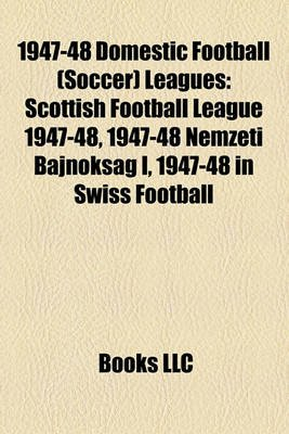 1947-48 Domestic Football (Soccer) Leagues - Scottish Football League 1947-48, 1947-48 Nemzeti Bajnoksag I, 1947-48 in Swiss...