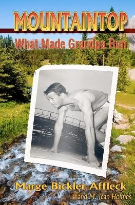 Mountaintop - What Made Grandpa Run (Paperback): Marge Bickler Affleck, M. Jean Holmes