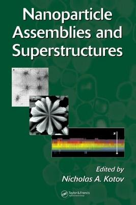 Nanoparticle Assemblies and Superstructures (Hardcover): Nicholas A. Kotov