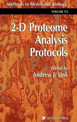 2-D Proteome Analysis Protocols (Hardcover, 1999 ed.): Andrew J. Link