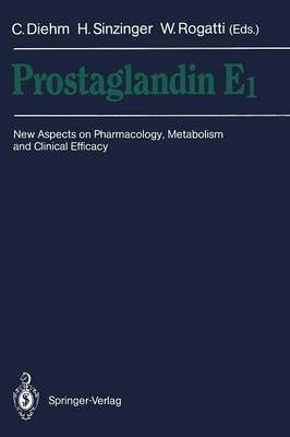 Prostaglandin E1 - New Aspects on Pharmacology, Metabolism and Clinical Efficacy (Paperback): Curt Diehm, Helmut Sinzinger,...