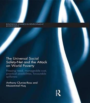 The Universal Social Safety-Net and the Attack on World Poverty - Pressing Need, Manageable Cost, Practical Possibilities,...