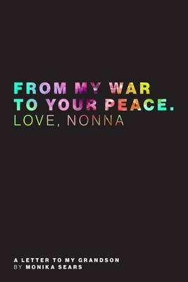 From My War to Your Peace. Love Nonna (Paperback): Monika Sears