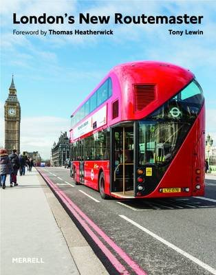 The London's New Routemaster (Hardcover): Tony Lewin, Thomas Heatherwick