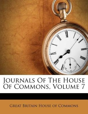 Journals of the House of Commons, Volume 7 (Paperback): Great Britain House of Commons