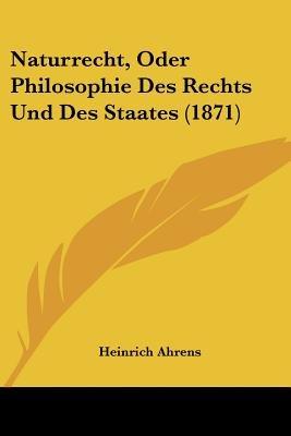 Naturrecht, Oder Philosophie Des Rechts Und Des Staates (1871) (Paperback): Heinrich Ahrens