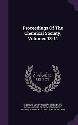 Proceedings of the Chemical Society, Volumes 13-14 (Hardcover): Its