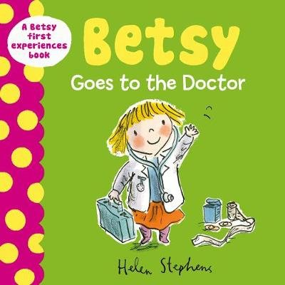 Betsy Goes to the Doctor (Hardcover): Helen Stephens