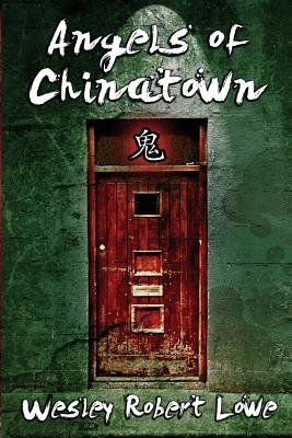 Angels of Chinatown (Paperback): Wesley Robert Lowe
