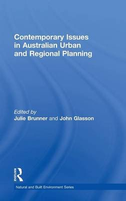 Contemporary Issues in Australian Urban and Regional Planning (Hardcover): Julie Brunner, John Glasson