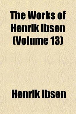The Works of Henrik Ibsen Volume . 4 (Paperback): Henrik Johan Ibsen