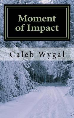 Moment of Impact (Paperback): Caleb Wygal