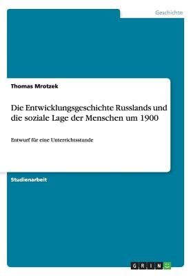 Die Entwicklungsgeschichte Russlands Und Die Soziale Lage Der Menschen Um 1900 (German, Paperback): Thomas Mrotzek