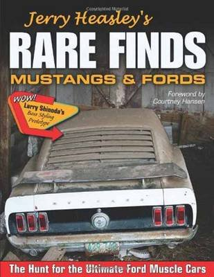Jerry Heasley's Rare Finds - Mustangs and Fords the Hunt for the Ultimate Ford Muscle Car (Paperback): Jerry Heasley