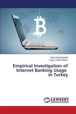 Empirical Investigation of Internet Banking Usage in Turkey (Paperback): Daneshgadeh Salva