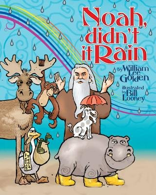 Noah Didn't It Rain (Electronic book text): William Lee Golden