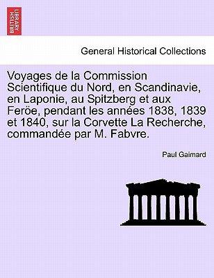 Voyages de La Commission Scientifique Du Nord, En Scandinavie, En Laponie, Au Spitzberg Et Aux Feroe, Pendant Les Annees 1838,...