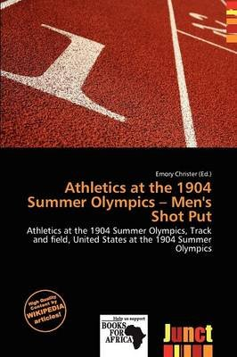 Athletics at the 1904 Summer Olympics - Men's Shot Put (Paperback): Emory Christer
