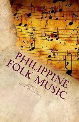Philippine Folk Music - Passing the Culture in this Generation (Paperback): Romyna Faith Grace R. Villanuz, Francis Pol C. Lim
