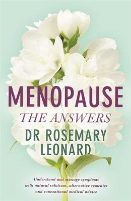 Menopause - The Answers - Understand and manage symptoms with natural solutions, alternative remedies and conventional medical...