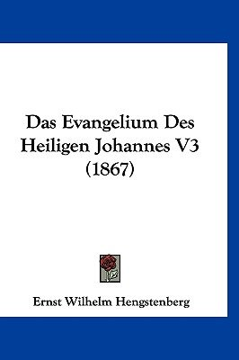 Das Evangelium Des Heiligen Johannes V3 (1867) (English, German, Hardcover): Ernst Wilhelm Hengstenberg