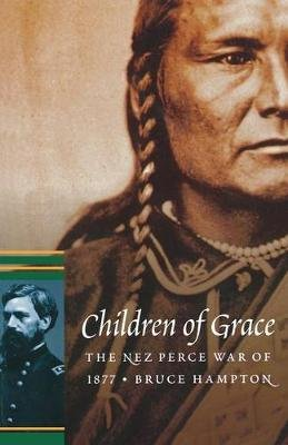 Children of Grace - The Nez Perce War of 1877 (Paperback): Bruce Hampton
