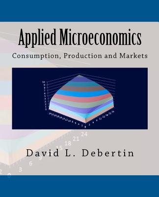 Applied Microeconomics - Consumption, Production and Markets (Paperback): David L. Debertin, Dr David L. Debertin