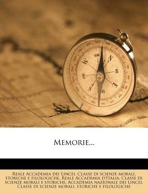 Memorie... (Italian, Paperback): Reale Accademia Dei Lincei Classe Di Sc, Storiche E Filologiche, Reale Accademia D'Italia...