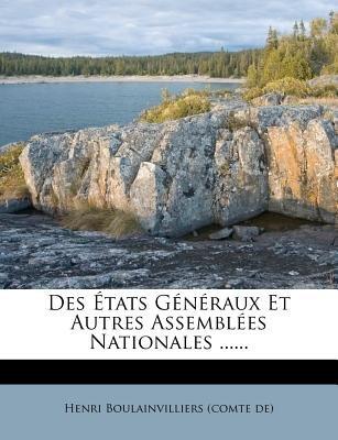 Des Etats Generaux Et Autres Assemblees Nationales ...... (French, Paperback): Henri Boulainvilliers (Comte De)