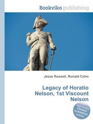 Legacy of Horatio Nelson, 1st Viscount Nelson (Paperback): Jesse Russell, Ronald Cohn