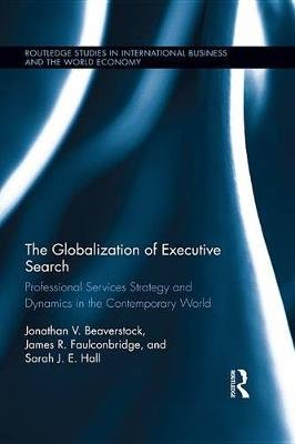 The Globalization of Executive Search - Professional Services Strategy and Dynamics in the Contemporary World (Electronic book...