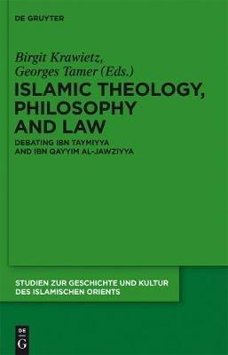 Islamic Theology, Philosophy and Law - Debating Ibn Taymiyya and Ibn Qayyim al-Jawziyya (Hardcover): Birgit Krawietz, Georges...