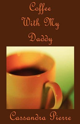 Coffee with My Daddy (Paperback): Cassandra Pierre