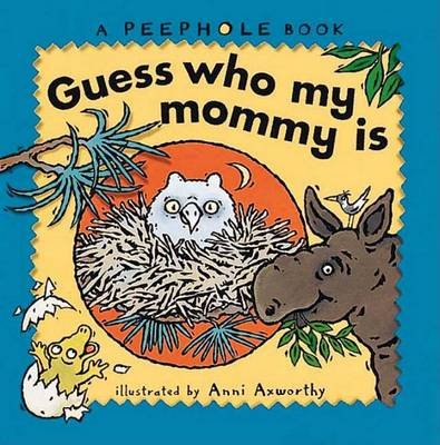 Guess Who My Mommy Is (Hardcover, 1st U.S. ed): Anni Axworthy