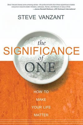 Significance of One - How to Make Your Life Matter (Paperback): Steve Vanzant