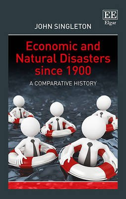 Economic and Natural Disasters since 1900 - A Comparative History (Hardcover): John Singleton