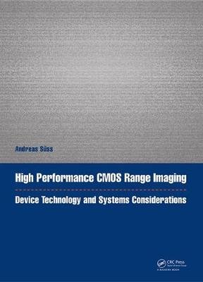 High Performance CMOS Range Imaging - Device Technology and Systems Considerations (Electronic book text): Andreas Suss