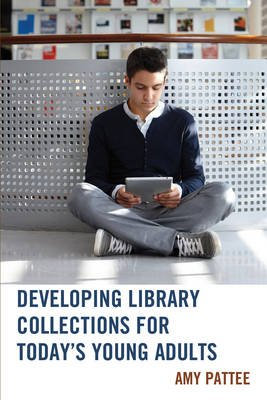 Developing Library Collections for Today's Young Adults (Paperback, New): Amy S. Pattee