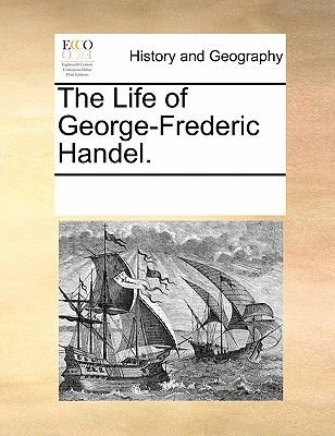 The Life of George-Frederic Handel (Paperback): Multiple Contributors