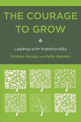 Courage to Grow (Electronic book text): Kristine Servais, Kellie Sanders