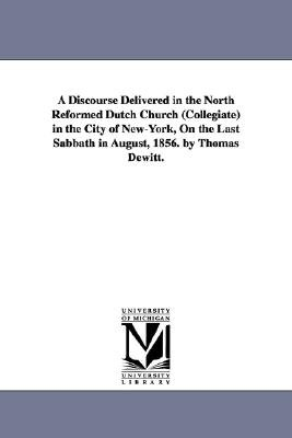 A Discourse Delivered in the North Reformed Dutch Church (Collegiate) in the City of New-York, on the Last Sabbath in August,...
