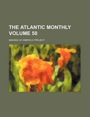 The Atlantic Monthly Volume 50 (Paperback): Making of America Project