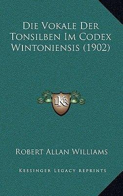 Die Vokale Der Tonsilben Im Codex Wintoniensis (1902) (German, Paperback): Robert Allan Williams