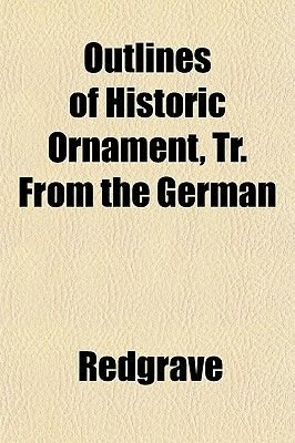 Outlines of Historic Ornament, Tr. from the German (Paperback): Redgrave