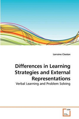 Differences in Learning Strategies and External Representations (Paperback): Lorraine Cleeton