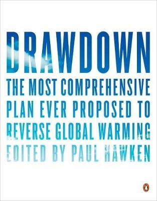 Drawdown - The Most Comprehensive Plan Ever Proposed to Roll Back Global Warming (Paperback): Paul Hawken