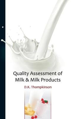 Quality Assessment of Milk & Milk Products (Hardcover): D.K. Thompkinson