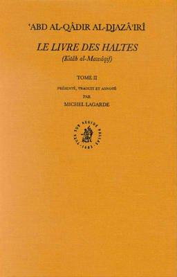 Le Livre des Haltes (Kitab al-Mawaqif), Tome II (French, Hardcover): Michel Lagarde