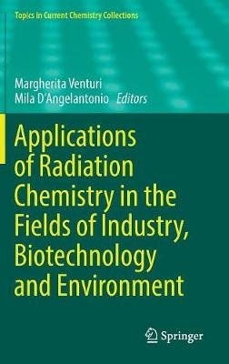 Applications of Radiation Chemistry in the Fields of Industry, Biotechnology and Environment (Hardcover, 1st ed. 2017):...