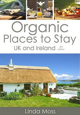 Organic Places to Stay - UK and Ireland (Paperback, 3rd Revised edition): Linda Moss
